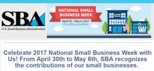 SBA news for the small businesses: Celebrate 2017 National Small Business Week with Us! From April 30th to May 6th, SBA recognizes the contributions of our small businesses.